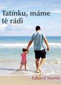 Martin Eduard: Tatínku, máme tě rádi