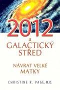 Page Christine R., M. D.: 2012 Galaktický střed - Návrat Velké Matky