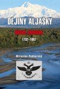 Podhorský Miroslav: Dějiny Aljašky - Ruská Amerika 1732-1867