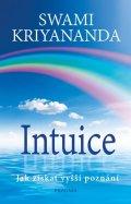 Kriyananda Swami: Intuice. Jak získat vyšší poznání