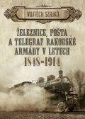 Szajkó Vojtěch: Železnice, pošta a telegraf rakouské armády v letech 1848-1914