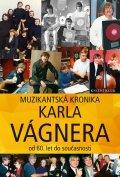 Vágner Karel: Muzikantská kronika Karla Vágnera - od 60. let do současnosti
