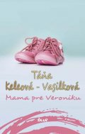 Keleová-Vasilková Táňa: Mama pre Veroniku