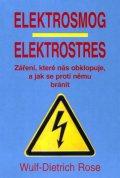 Rose Wulf-Dietrich: Elektrosmog, elektrostres - Záření, které nás obklopuje a jak se proti němu