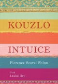 Shinn Florence Scovel, Hay Louise L.,: Kouzlo intuice