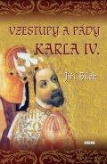 Bílek Jiří: Vzestupy a pády Karla IV.