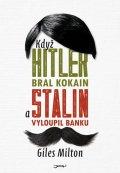 Milton Giles: Když Hitler bral kokain a Stalin vyloupil banku