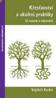 Kodet Vojtěch: Křesťanství a okultní praktiky - 25 otázek a odpovědí