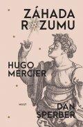 Mercier Hugo, Sperber Dan,: Záhada rozumu