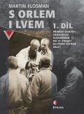 Flosman Martin: S orlem i lvem 1 - Příběhy českých vojenských duchovních od 17. století do