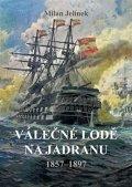 Jelínek Milan: Válečné lodě na Jadranu 1857-1897