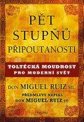 Ruiz, ml. Don Miguel: Pět stupňů připoutanosti. Toltécká moudrost pro moderní svět