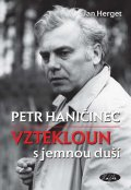Herget Jan: Petr Haničinec - Vztekloun sjemnou duší