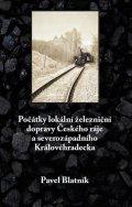 Blatník Pavel: Počátky lokální železniční dopravy Českého ráje a severozápadního Královéhr