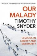 Snyder Timothy: Our Malady : Lessons in Liberty and Solidarity
