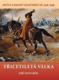 Kovařík Jiří: Třicetiletá válka - Bitvy a osudy válečníků III. 1618-1648