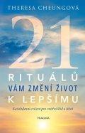 Cheungová Theresa: 21 rituálů vám změní  život k lepšímu - Každodenní cvičení pro vnitřní klid