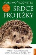 Vacchetta Massimo: Srdce pro ježky - Příběh malé učitelky, která dodala odvahu žít