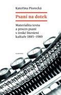 Piorecká Kateřina: Psaní na dotek - Materialita textu a proces psaní v české literární kultuře