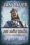 Bauer Jan: Jsi můj král - V tajných službách otce vlasti