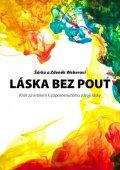 Weberovi Šárka a Zdeněk: Láska bez pout - Krok za krokem k zapomenutému zdroji lásky