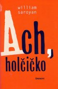 Saroyan William: Ach, holčičko