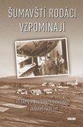 kolektiv autorů: Šumavští rodáci vzpomínají - Příběhy z bouřlivých válečných i poválečných l