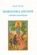 Veselý Josef: Mariánská zjevení z hlediska hermetismu