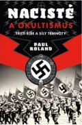 Roland Paul: Nacisté a okultismus - Třetí říše a síly temnoty