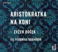 Boček Evžen: Aristokratka na koni - CDmp3 (Čte Veronika Kubařová)