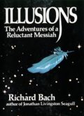 Bach Richard: Illusions : The Adventures of a Reluctant Messiah