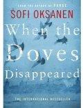 Oksanen Sofi: When the Doves Disappeared