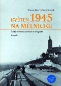 Státník Dalibor, Jakl Tomáš: Květen 1945 na Mělnicku - České květnové povstání ve fotografii (Svazek II)