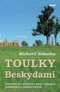 Sobotka Richard: Toulky Beskydami - Putování po známých i méně známých památkách a zajímavos