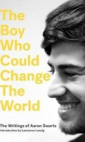 Swartz Aaron: The Boy Who Could Change the World