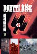 Neillands Robin: Dobytí říše - Posledních 50 týdnů války v Evropě očima těch, kdo byli při t