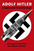 Buechner Howard A., Bernhart Wilhelm,: Adolf Hitler a tajemství svatého kopí