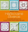 Thiesová Stephanie: Háčkované čtverce - 46 nejkrásnějších babiččiných čtverců se skvělými nápad