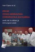 Čapov Ivan: První česko-moravská chirurgická kuchařka aneb Jak to dělám já (chirurgové