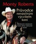 Roberts Monty: Průvodce nenásilným výcvikem koní