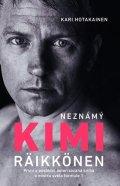 Hotakainen Kari: Neznámý Kimi Räikkönen - První a poslední autorizovaná kniha o mistru světa