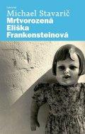 Stavarič Michael: Mrtvorozená Eliška Frankensteinová
