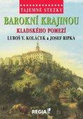 Koláček Luboš Y., Ripka Josef: Tajemné stezky - Barokní krajinou Kladského pomezí