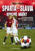 Macho Milan: Sparta – Slavia, Rivalové navěky - Bitvy nejslavnějších českých fotbalových