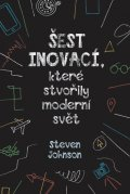 Johnson Steven: Šest inovací, které stvořily moderní svět