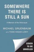 Gruenbaum Michael: Somewhere There Is Still a Sun