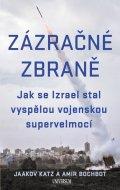 Katz Jaakov, Bochbot Amir: Zázračné zbraně - Jak se Izrael stal vyspělou vojenskou supervelmocí