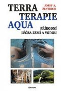 Zentrich Josef A.: Terraterapie Aqua - Přírodní léčba zemí a vodou