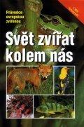 Stichmann Wilfried, Kretzschmar Erich,: Svět zvířat kolem nás - Průvodce evropskou zvířenou