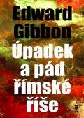 Gibbon Edward: Úpadek a pád římské říše